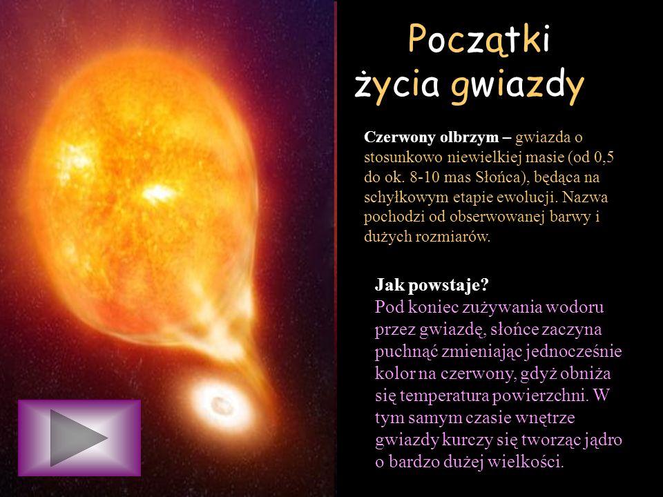Początki życia gwiazdy Czerwony olbrzym – gwiazda o stosunkowo niewielkiej masie (od 0,5 do ok. 8-10 mas Słońca), będąca na schyłkowym etapie ewolucji