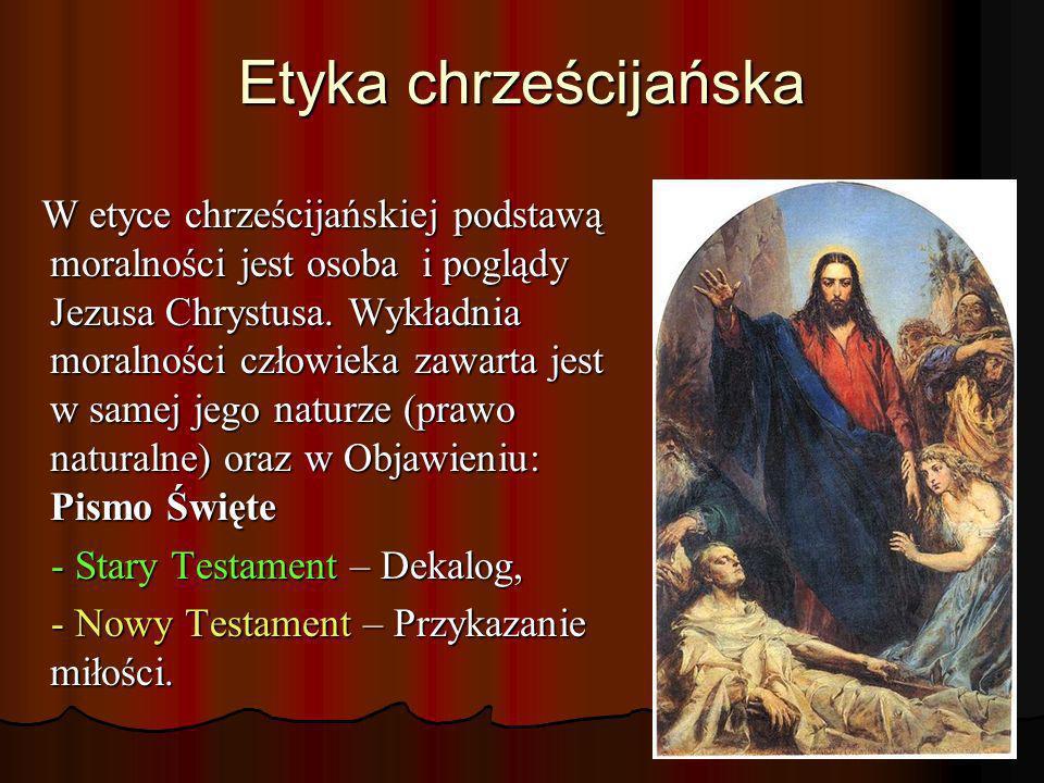 Etyka chrześcijańska W etyce chrześcijańskiej podstawą moralności jest osoba i poglądy Jezusa Chrystusa. Wykładnia moralności człowieka zawarta jest w