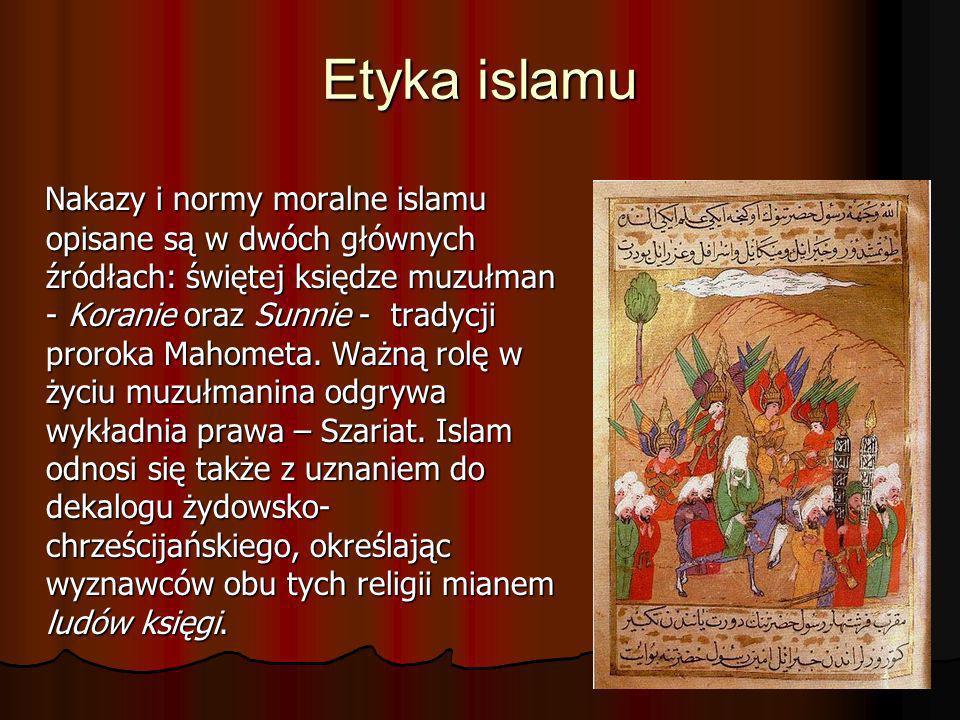 Etyka islamu Nakazy i normy moralne islamu opisane są w dwóch głównych źródłach: świętej księdze muzułman - Koranie oraz Sunnie - tradycji proroka Mah