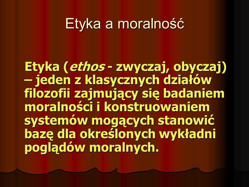 Etyka (ethos - zwyczaj, obyczaj) – jeden z klasycznych działów filozofii zajmujący się badaniem moralności i konstruowaniem systemów mogących stanowić
