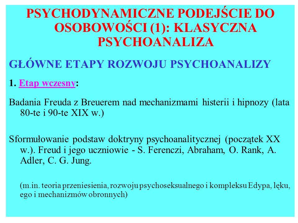 PSYCHODYNAMICZNE PODEJŚCIE DO OSOBOWOŚCI (1): KLASYCZNA PSYCHOANALIZA GŁÓWNE ETAPY ROZWOJU PSYCHOANALIZY 1. Etap wczesny: Badania Freuda z Breuerem na