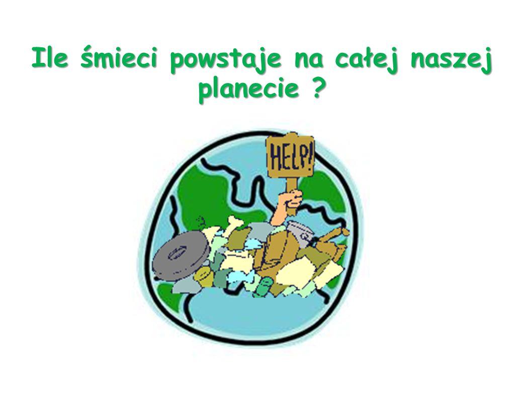Ile śmieci powstaje na całej naszej planecie ?