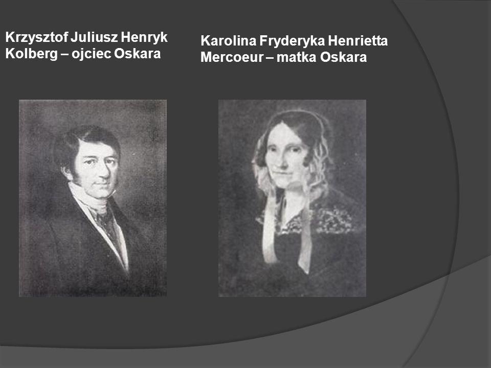 Krzysztof Juliusz Henryk Kolberg – ojciec Oskara Karolina Fryderyka Henrietta Mercoeur – matka Oskara