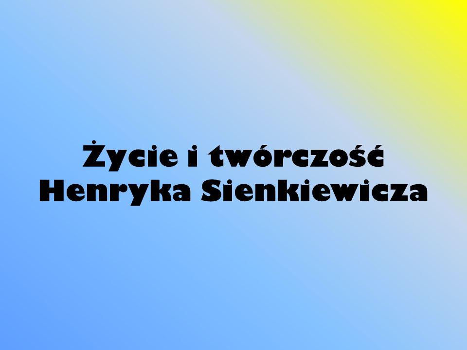 Życie i twórczość Henryka Sienkiewicza