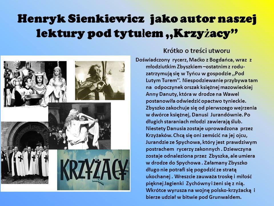 Henryk Sienkiewicz jako autor naszej lektury pod tytu ł em,,Krzy ż acy Krótko o treści utworu Doświadczony rycerz, Maćko z Bogdańca, wraz z młodziutki
