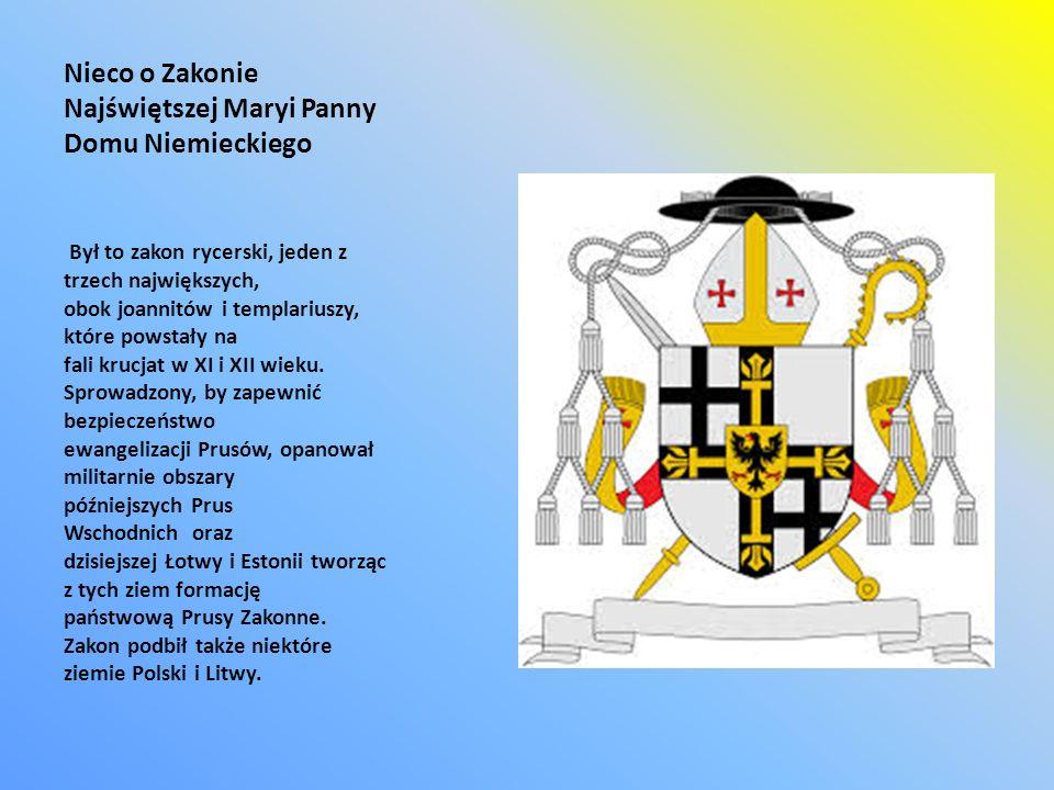 Nieco o Zakonie Najświętszej Maryi Panny Domu Niemieckiego Był to zakon rycerski, jeden z trzech największych, obok joannitów i templariuszy, które po