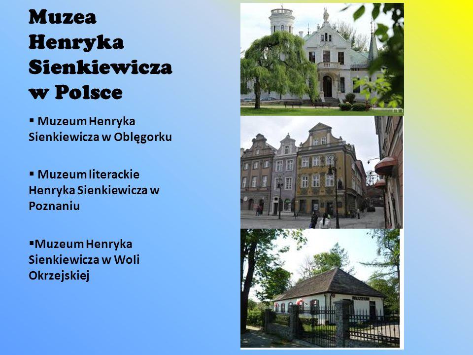 Muzea Henryka Sienkiewicza w Polsce Muzeum Henryka Sienkiewicza w Oblęgorku Muzeum literackie Henryka Sienkiewicza w Poznaniu Muzeum Henryka Sienkiewi
