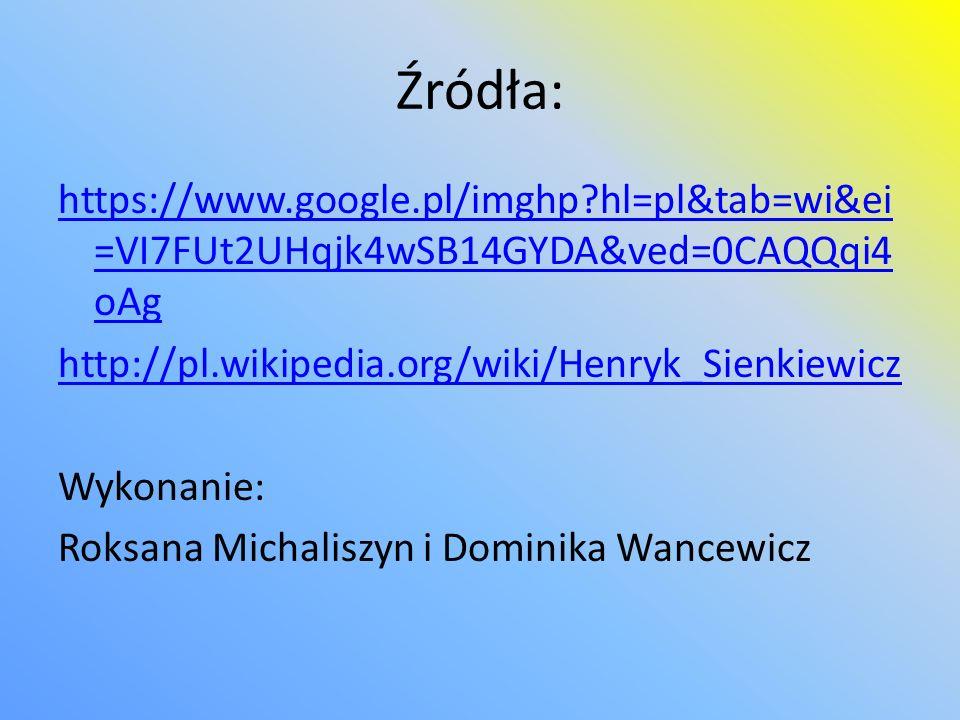Źródła: https://www.google.pl/imghp?hl=pl&tab=wi&ei =VI7FUt2UHqjk4wSB14GYDA&ved=0CAQQqi4 oAg http://pl.wikipedia.org/wiki/Henryk_Sienkiewicz Wykonanie