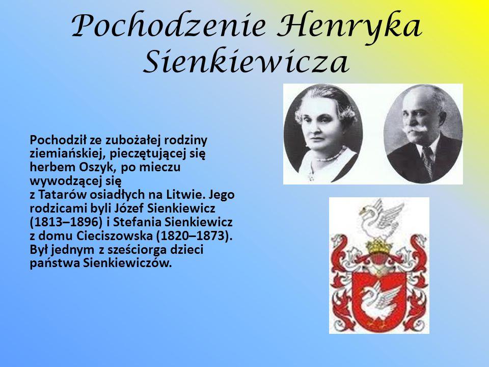 Pochodzenie Henryka Sienkiewicza Pochodził ze zubożałej rodziny ziemiańskiej, pieczętującej się herbem Oszyk, po mieczu wywodzącej się z Tatarów osiad