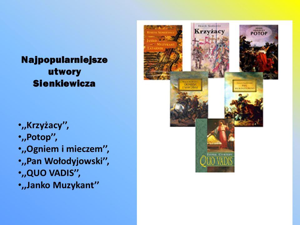 Najpopularniejsze utwory Sienkiewicza,,Krzyżacy,,,Potop,,,Ogniem i mieczem,,,Pan Wołodyjowski,,,QUO VADIS,,,Janko Muzykant