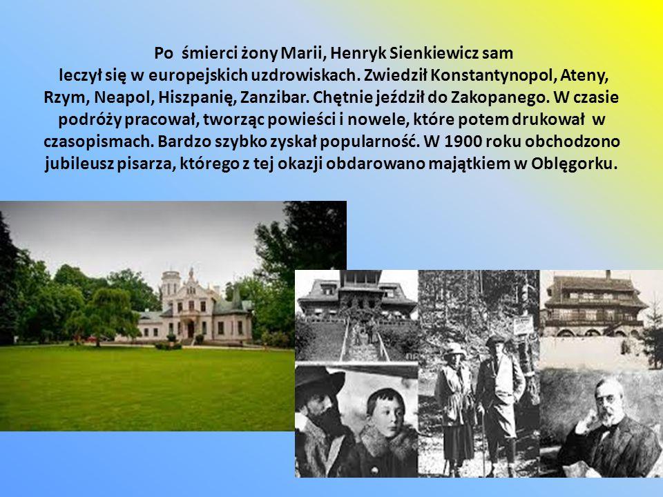 Po śmierci żony Marii, Henryk Sienkiewicz sam leczył się w europejskich uzdrowiskach. Zwiedził Konstantynopol, Ateny, Rzym, Neapol, Hiszpanię, Zanziba