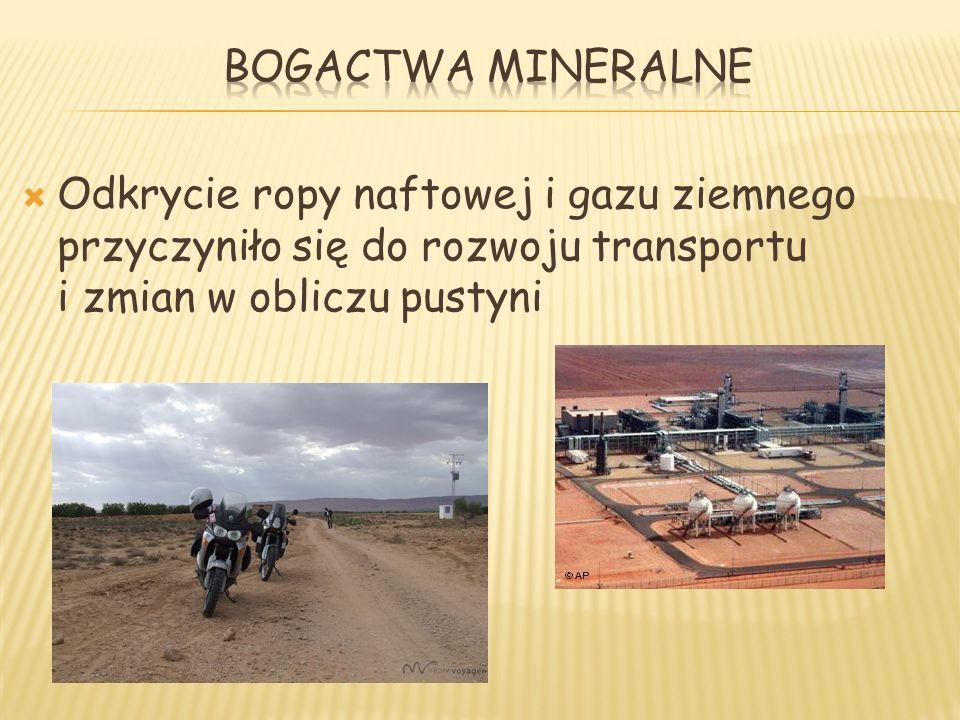 Odkrycie ropy naftowej i gazu ziemnego przyczyniło się do rozwoju transportu i zmian w obliczu pustyni