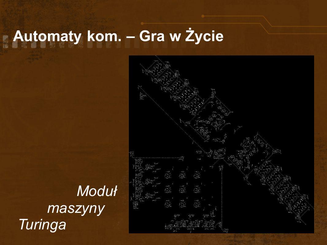Automaty kom. – Gra w Życie Moduł maszyny Turinga