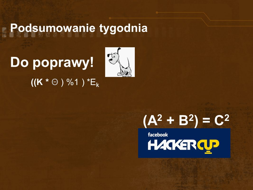 Podsumowanie tygodnia Do poprawy! ((K * Θ ) %1 ) *E k (A 2 + B 2 ) = C 2