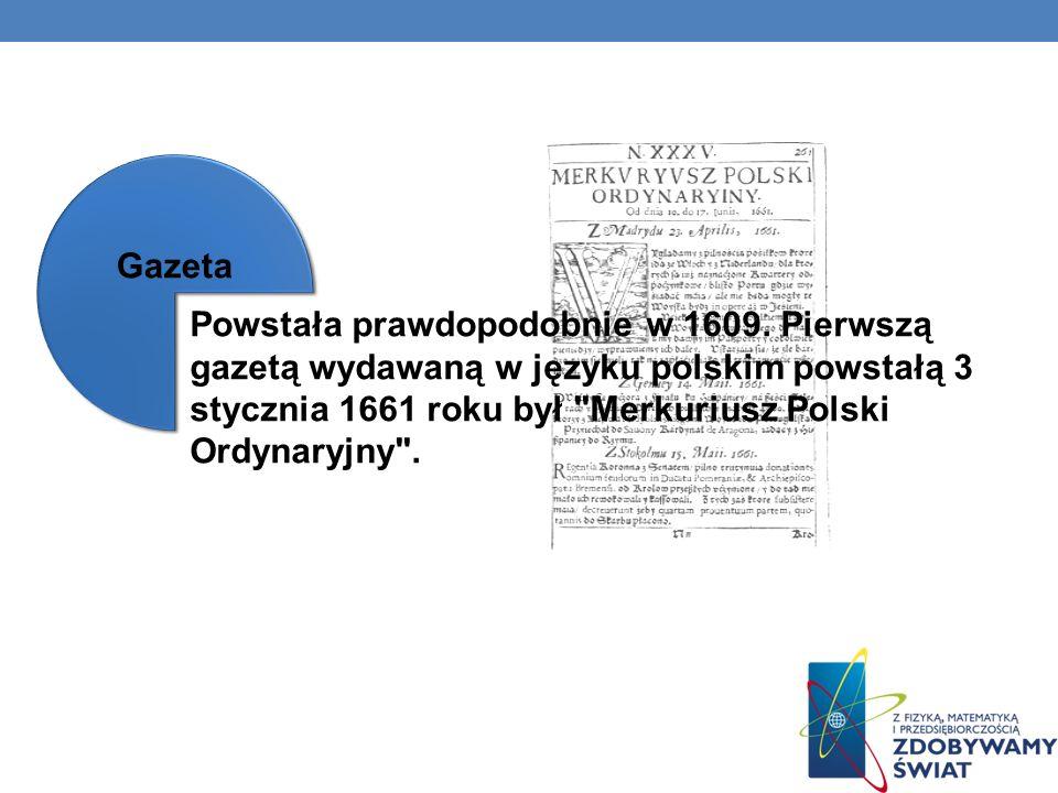 Powstała prawdopodobnie w 1609. Pierwszą gazetą wydawaną w języku polskim powstałą 3 stycznia 1661 roku był