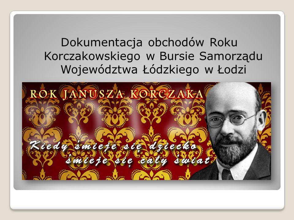Dokumentacja obchodów Roku Korczakowskiego w Bursie Samorządu Województwa Łódzkiego w Łodzi