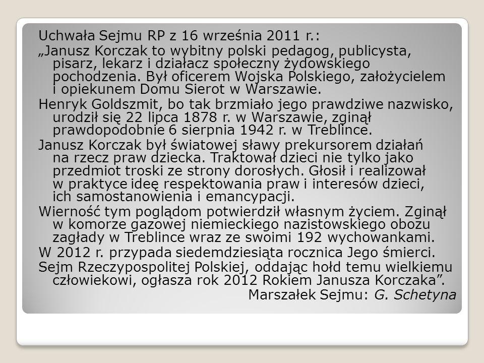 Uchwała Sejmu RP z 16 września 2011 r.: Janusz Korczak to wybitny polski pedagog, publicysta, pisarz, lekarz i działacz społeczny żydowskiego pochodzenia.