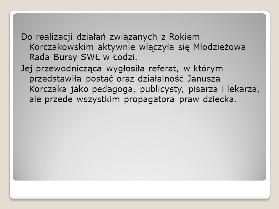 Do realizacji działań związanych z Rokiem Korczakowskim aktywnie włączyła się Młodzieżowa Rada Bursy SWŁ w Łodzi.