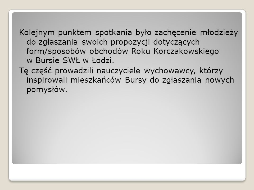 Kolejnym punktem spotkania było zachęcenie młodzieży do zgłaszania swoich propozycji dotyczących form/sposobów obchodów Roku Korczakowskiego w Bursie SWŁ w Łodzi.