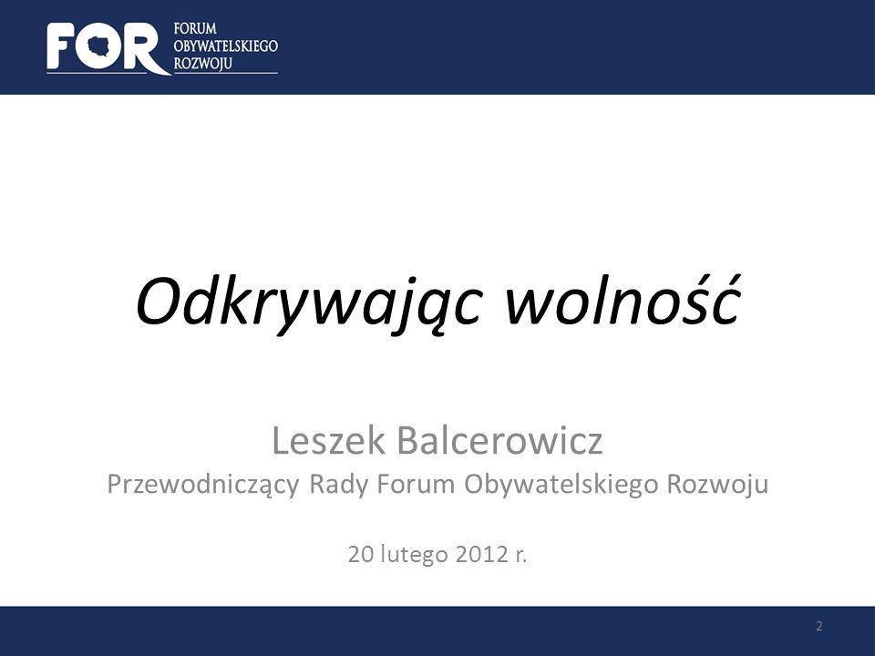 Odkrywając wolność Leszek Balcerowicz Przewodniczący Rady Forum Obywatelskiego Rozwoju 20 lutego 2012 r. 2