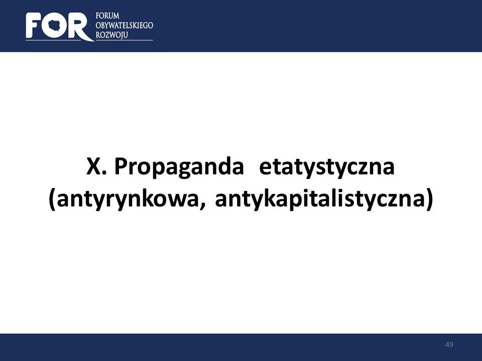 X. Propaganda etatystyczna (antyrynkowa, antykapitalistyczna) 49