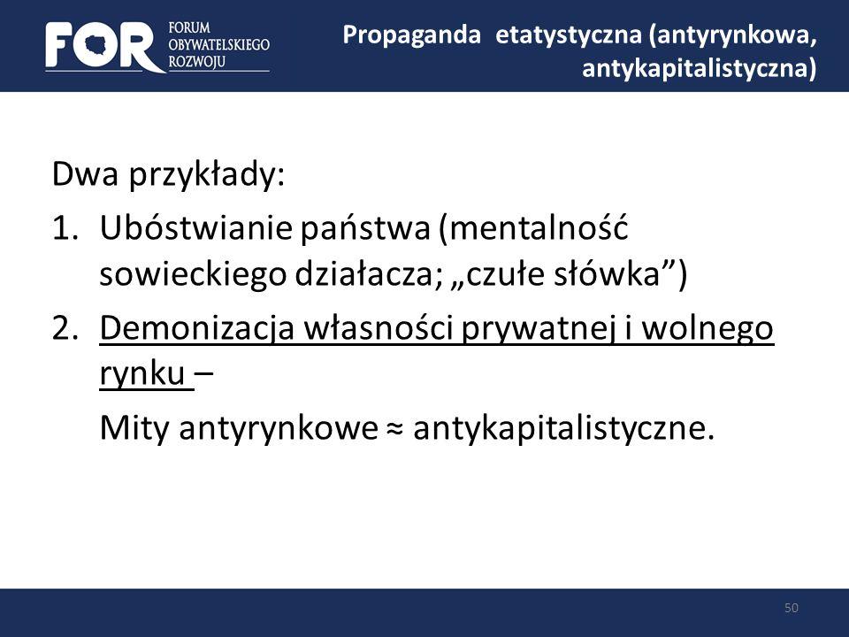 Propaganda etatystyczna (antyrynkowa, antykapitalistyczna) 50 Dwa przykłady: 1.Ubóstwianie państwa (mentalność sowieckiego działacza; czułe słówka) 2.