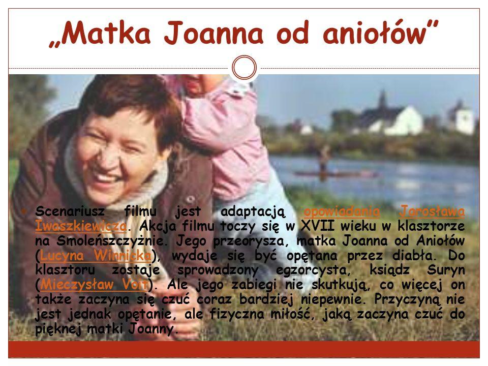 Matka Joanna od aniołów Scenariusz filmu jest adaptacją opowiadania Jarosława Iwaszkiewicza. Akcja filmu toczy się w XVII wieku w klasztorze na Smoleń