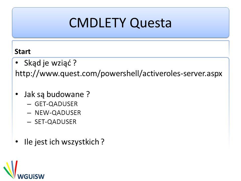 CMDLETY Questa Start Skąd je wziąć ? http://www.quest.com/powershell/activeroles-server.aspx Jak są budowane ? – GET-QADUSER – NEW-QADUSER – SET-QADUS