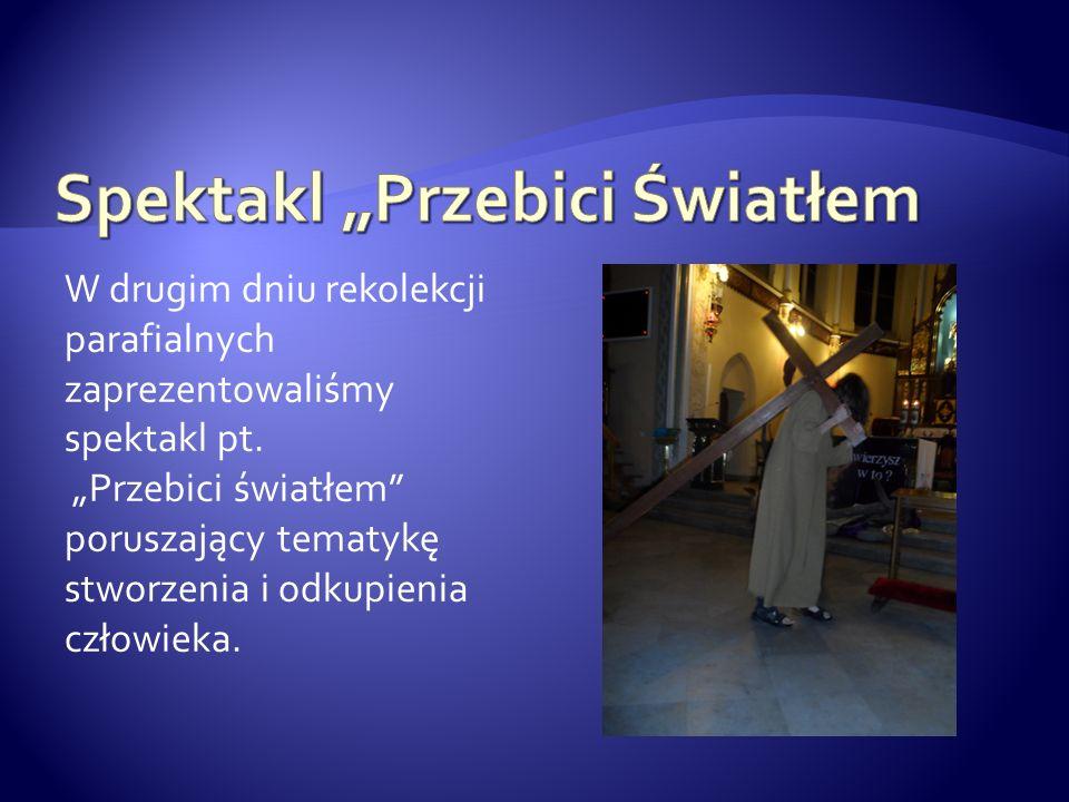 W drugim dniu rekolekcji parafialnych zaprezentowaliśmy spektakl pt.