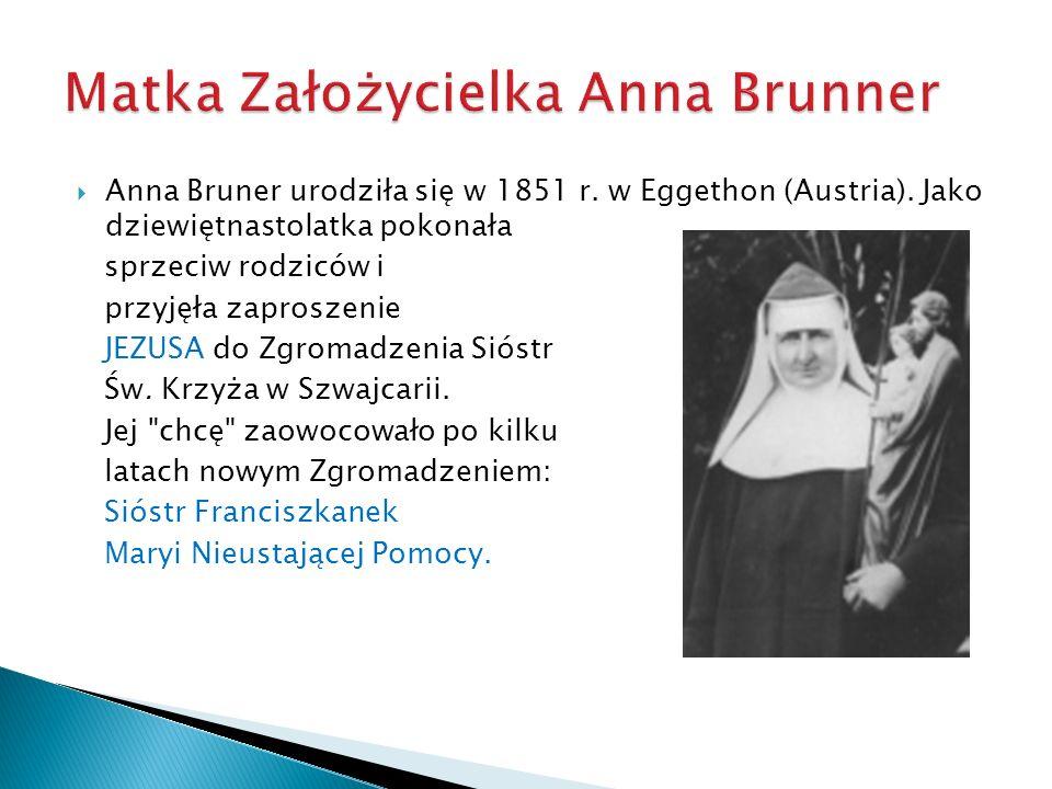 Anna Bruner urodziła się w 1851 r. w Eggethon (Austria). Jako dziewiętnastolatka pokonała sprzeciw rodziców i przyjęła zaproszenie JEZUSA do Zgromadze