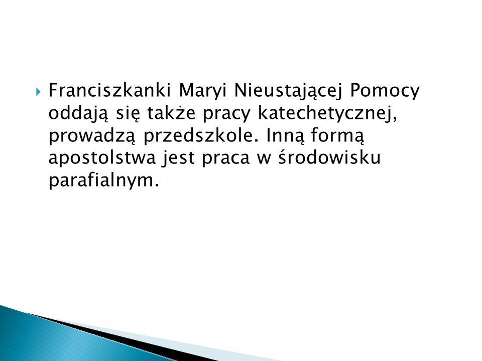 Franciszkanki Maryi Nieustającej Pomocy oddają się także pracy katechetycznej, prowadzą przedszkole. Inną formą apostolstwa jest praca w środowisku pa