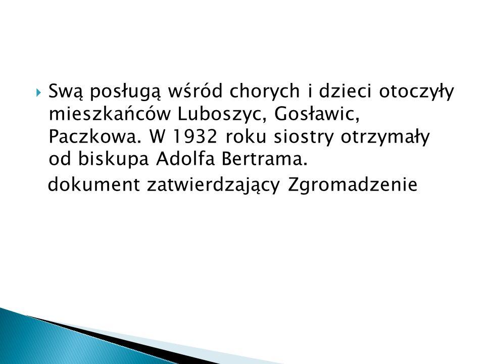 Swą posługą wśród chorych i dzieci otoczyły mieszkańców Luboszyc, Gosławic, Paczkowa. W 1932 roku siostry otrzymały od biskupa Adolfa Bertrama. dokume