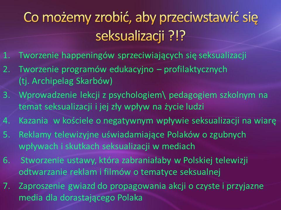 1.Tworzenie happeningów sprzeciwiających się seksualizacji 2.Tworzenie programów edukacyjno – profilaktycznych (tj.