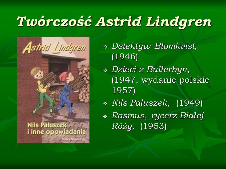Twórczość Astrid Lindgren Detektyw Blomkvist, (1946) Detektyw Blomkvist, (1946) Dzieci z Bullerbyn, (1947, wydanie polskie 1957) Dzieci z Bullerbyn, (1947, wydanie polskie 1957) Nils Paluszek, (1949) Nils Paluszek, (1949) Rasmus, rycerz Białej Róży, (1953) Rasmus, rycerz Białej Róży, (1953)