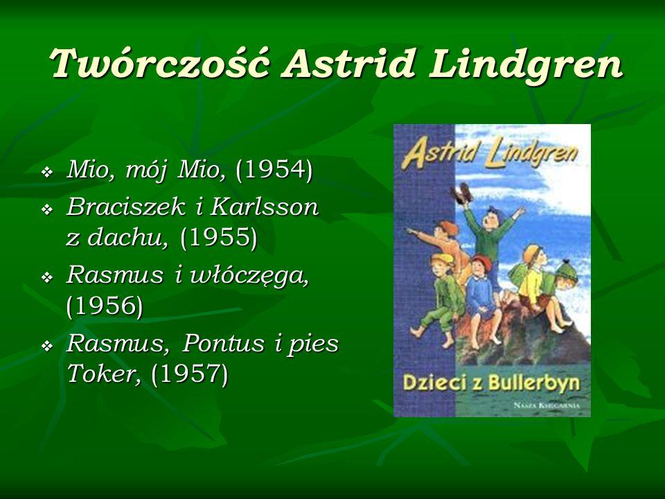 Twórczość Astrid Lindgren Mio, mój Mio, (1954) Mio, mój Mio, (1954) Braciszek i Karlsson z dachu, (1955) Braciszek i Karlsson z dachu, (1955) Rasmus i włóczęga, (1956) Rasmus i włóczęga, (1956) Rasmus, Pontus i pies Toker, (1957) Rasmus, Pontus i pies Toker, (1957)