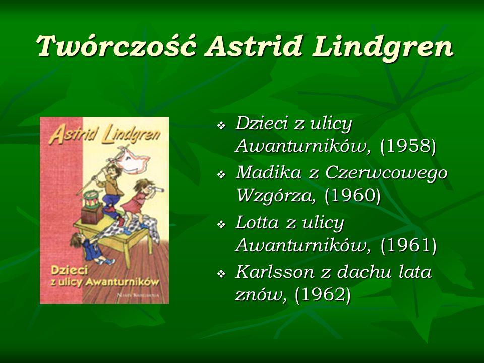 Twórczość Astrid Lindgren Dzieci z ulicy Awanturników, (1958) Dzieci z ulicy Awanturników, (1958) Madika z Czerwcowego Wzgórza, (1960) Madika z Czerwc