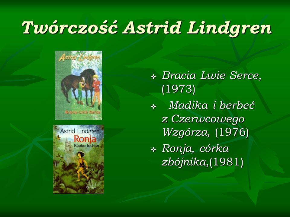 Twórczość Astrid Lindgren Bracia Lwie Serce, (1973) Bracia Lwie Serce, (1973) Madika i berbeć z Czerwcowego Wzgórza, (1976) Madika i berbeć z Czerwcowego Wzgórza, (1976) Ronja, córka zbójnika, (1981) Ronja, córka zbójnika, (1981)