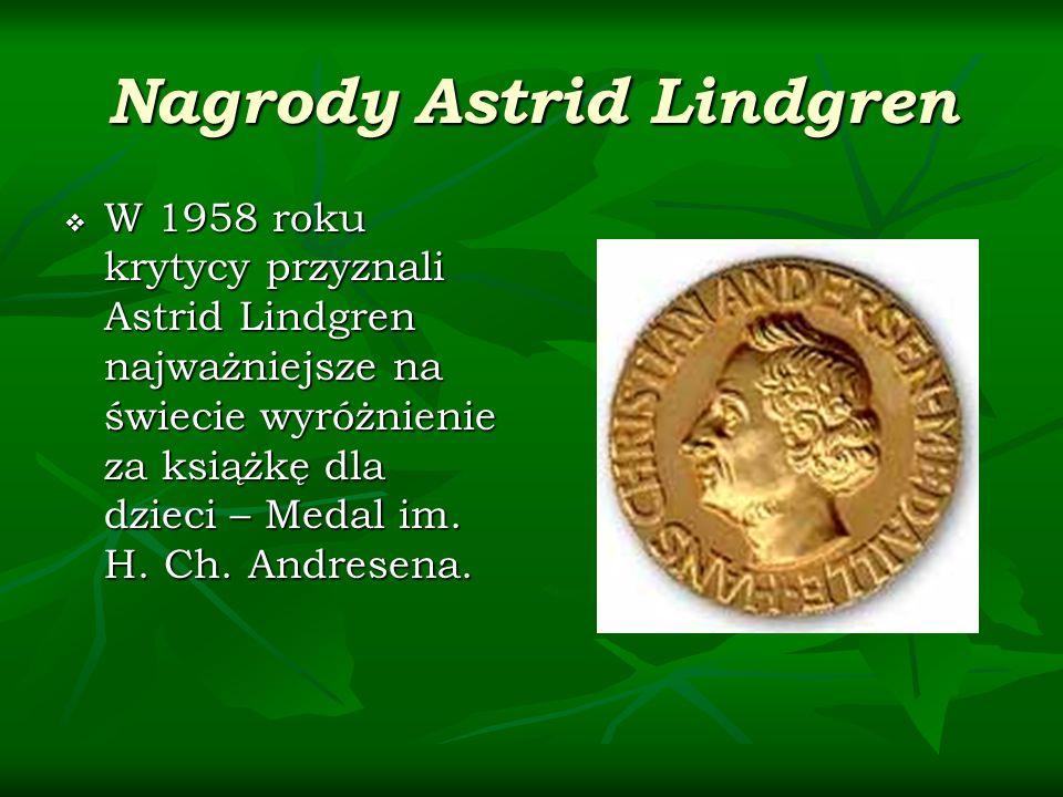 Nagrody Astrid Lindgren W 1958 roku krytycy przyznali Astrid Lindgren najważniejsze na świecie wyróżnienie za książkę dla dzieci – Medal im.