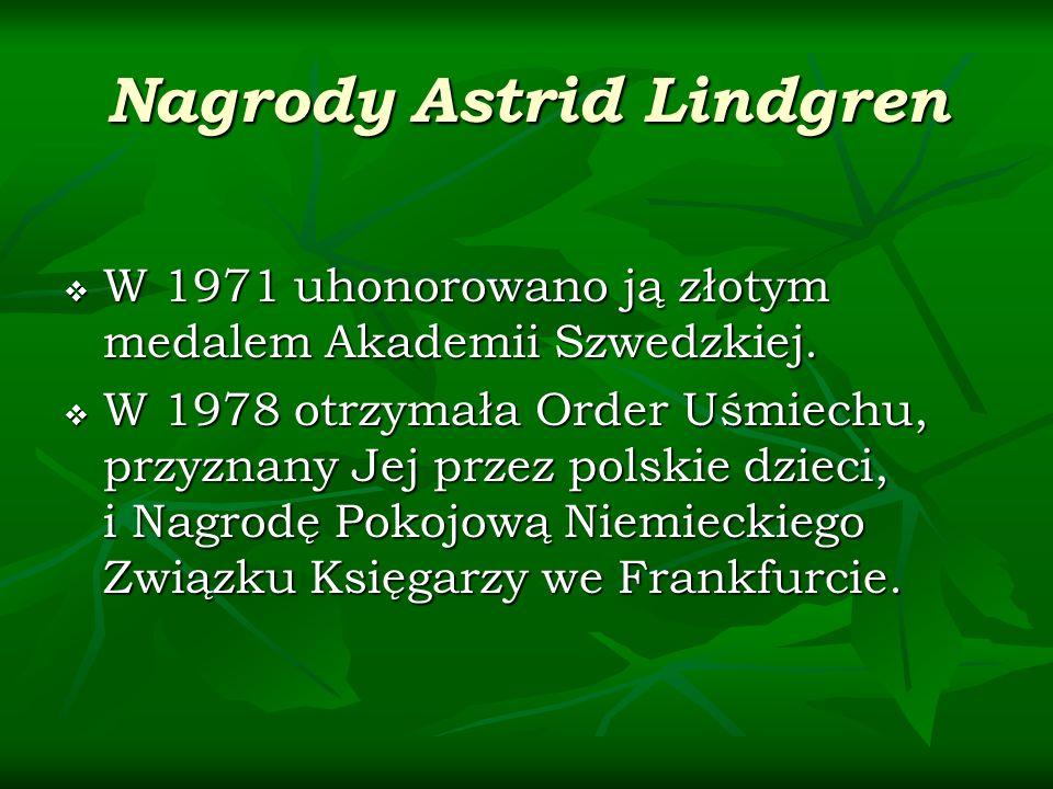Nagrody Astrid Lindgren W 1971 uhonorowano ją złotym medalem Akademii Szwedzkiej. W 1971 uhonorowano ją złotym medalem Akademii Szwedzkiej. W 1978 otr