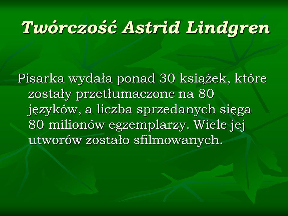 Twórczość Astrid Lindgren Pisarka wydała ponad 30 książek, które zostały przetłumaczone na 80 języków, a liczba sprzedanych sięga 80 milionów egzempla