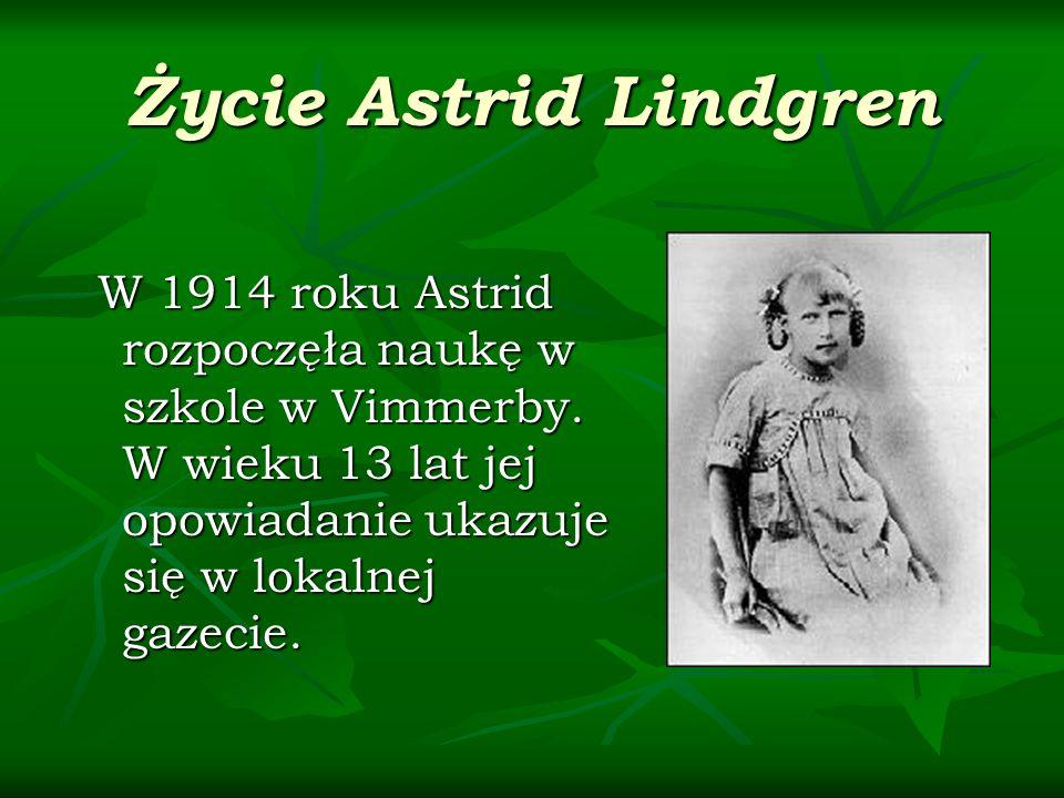 Życie Astrid Lindgren W 1914 roku Astrid rozpoczęła naukę w szkole w Vimmerby. W wieku 13 lat jej opowiadanie ukazuje się w lokalnej gazecie. W 1914 r