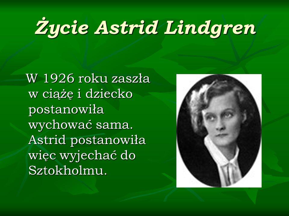 Życie Astrid Lindgren W 1926 roku zaszła w ciążę i dziecko postanowiła wychować sama. Astrid postanowiła więc wyjechać do Sztokholmu. W 1926 roku zasz