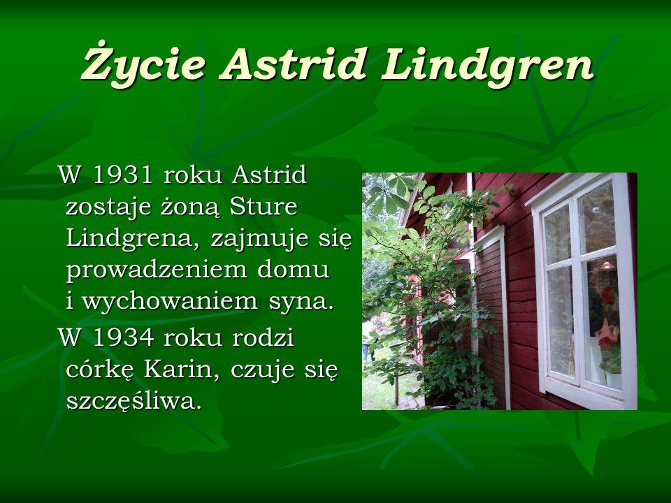 Życie Astrid Lindgren W 1931 roku Astrid zostaje żoną Sture Lindgrena, zajmuje się prowadzeniem domu i wychowaniem syna. W 1931 roku Astrid zostaje żo