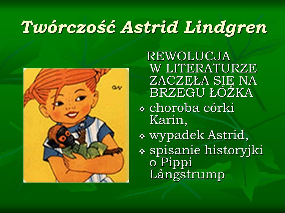Twórczość Astrid Lindgren REWOLUCJA W LITERATURZE ZACZĘŁA SIĘ NA BRZEGU ŁÓŻKA REWOLUCJA W LITERATURZE ZACZĘŁA SIĘ NA BRZEGU ŁÓŻKA choroba córki Karin, choroba córki Karin, wypadek Astrid, wypadek Astrid, spisanie historyjki o Pippi Långstrump spisanie historyjki o Pippi Långstrump