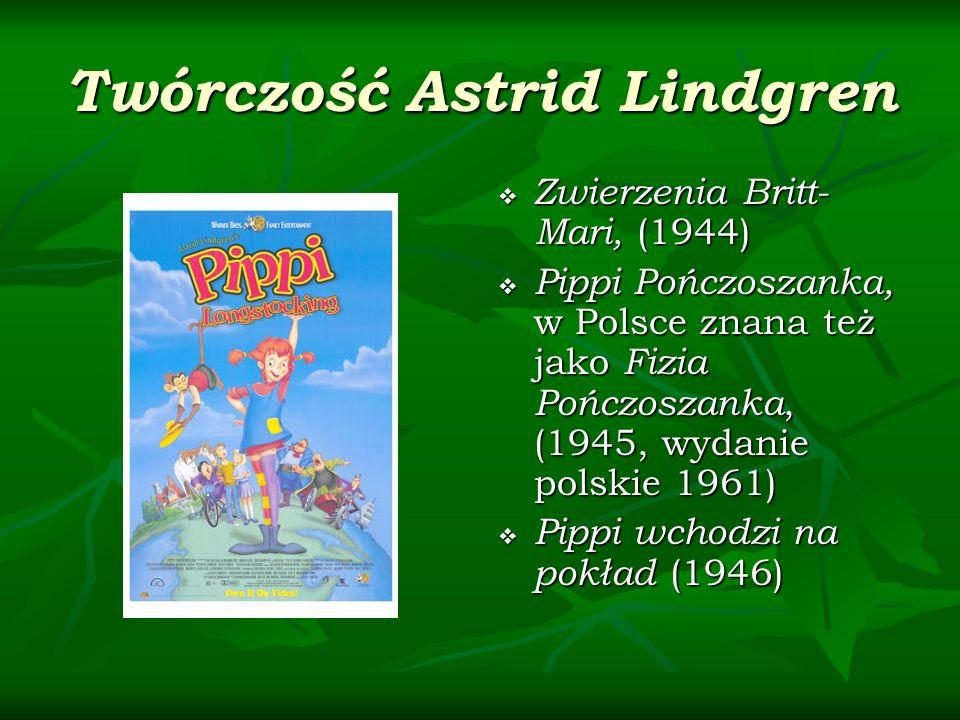 Twórczość Astrid Lindgren Zwierzenia Britt- Mari, (1944) Zwierzenia Britt- Mari, (1944) Pippi Pończoszanka, w Polsce znana też jako Fizia Pończoszanka
