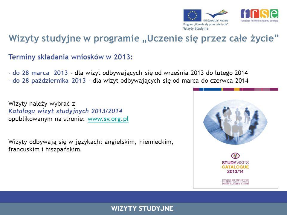 Wizyty studyjne w programie Uczenie się przez całe życie Rok 2013/2014 1.Wspieranie współpracy pomiędzy obszarami kształcenia, szkolenia i pracy; 2.Wspieranie wstępnego i ustawicznego szkolenia nauczycieli, osób prowadzących szkolenia oraz kadry kierowniczej instytucji zajmujących się kształceniem i szkoleniem; 3.
