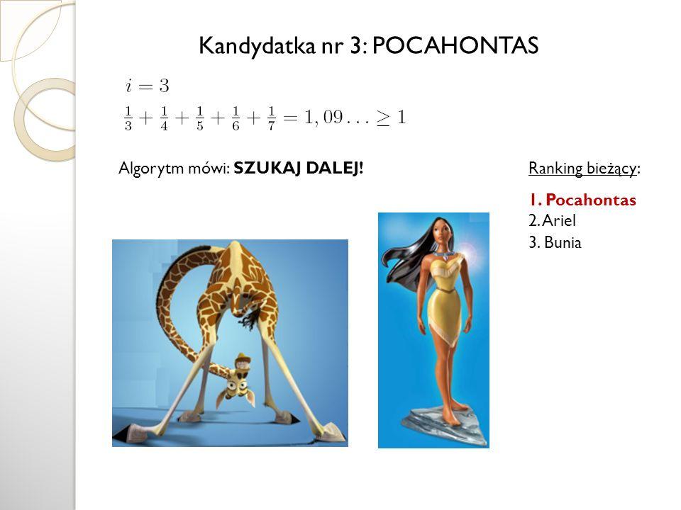 Algorytm mówi: SZUKAJ DALEJ! Kandydatka nr 3: POCAHONTAS Ranking bieżący: 1. Pocahontas 2. Ariel 3. Bunia