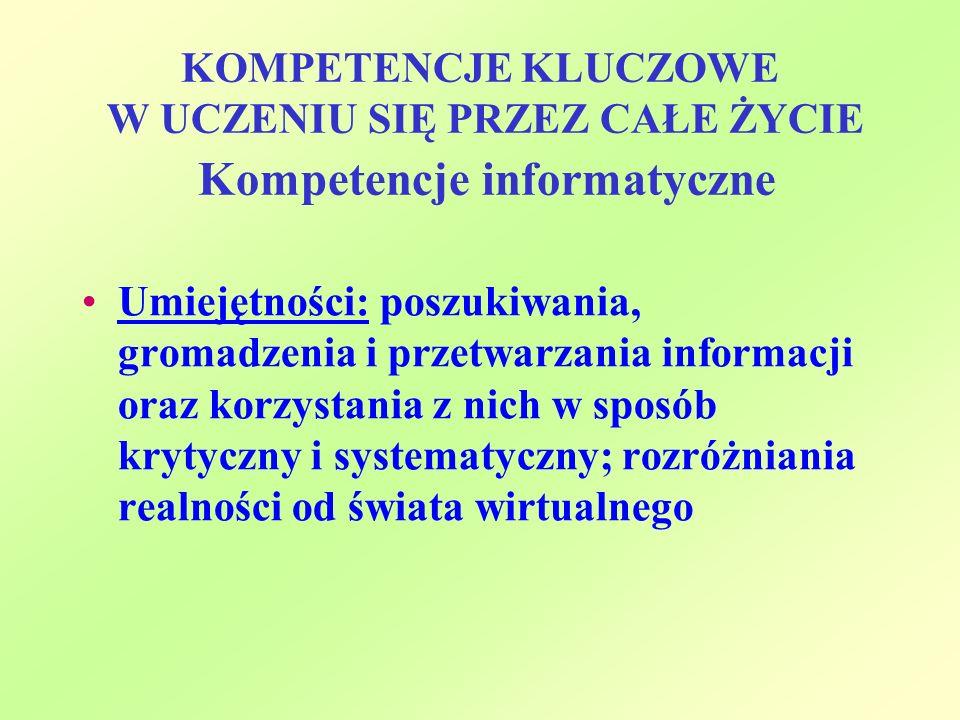 KOMPETENCJE KLUCZOWE W UCZENIU SIĘ PRZEZ CAŁE ŻYCIE Kompetencje informatyczne Umiejętności: poszukiwania, gromadzenia i przetwarzania informacji oraz