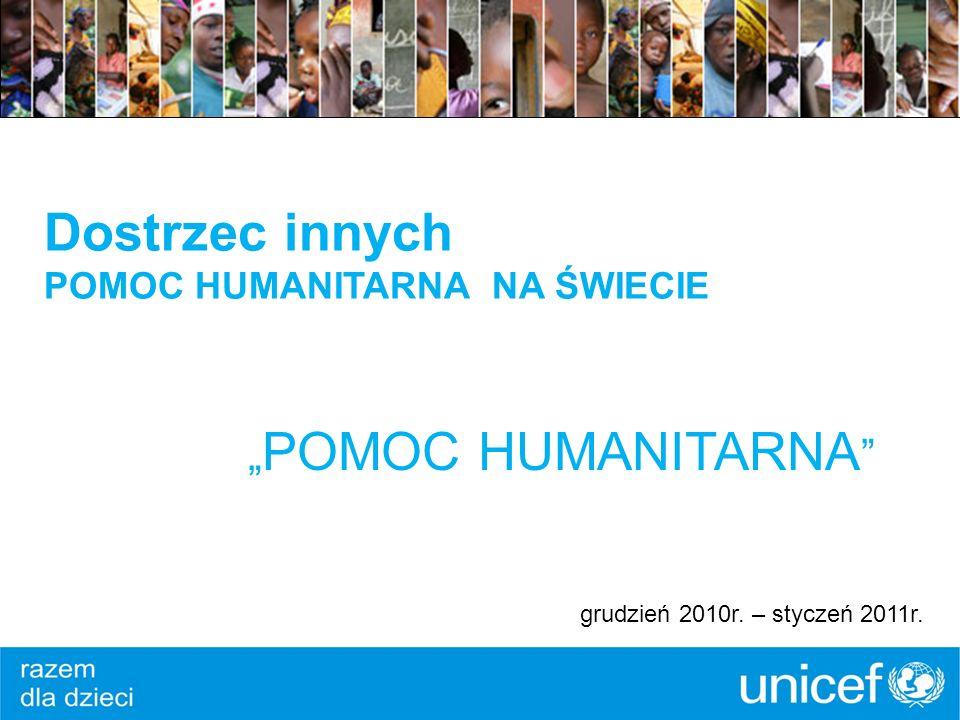 Dostrzec innych POMOC HUMANITARNA NA ŚWIECIE POMOC HUMANITARNA grudzień 2010r. – styczeń 2011r.