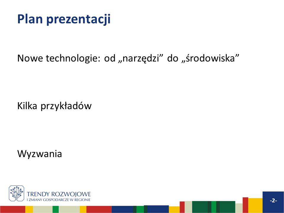 Plan prezentacji Nowe technologie: od narzędzi do środowiska Kilka przykładów Wyzwania -2-